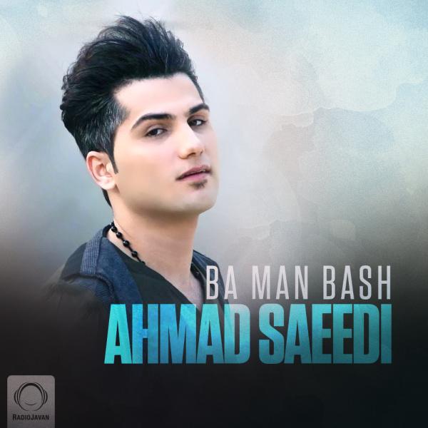 Ahmad Saeedi - 'Ba Man Bash'