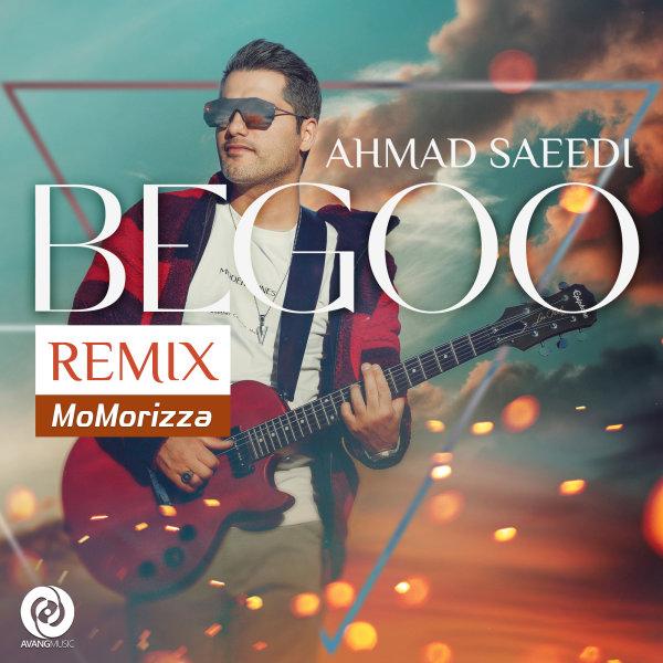 Ahmad Saeedi - Begoo (Remix) Song | احمد سعیدی بگو ریمیکس'