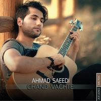 Ahmad Saeedi - 'Chand Vaghte'