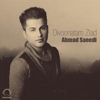 Ahmad Saeedi - 'Divoonatam Ziad'