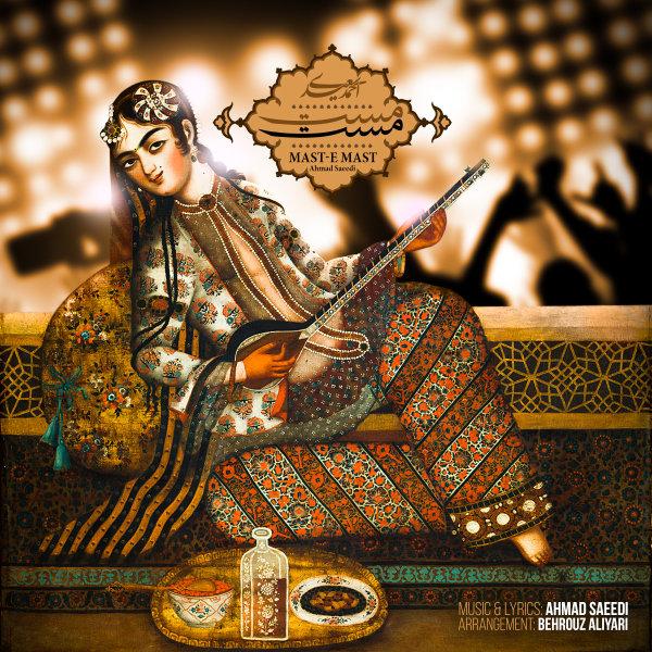 Ahmad Saeedi - 'Maste Mast'