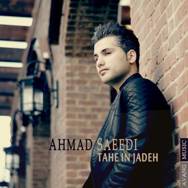 Ahmad Saeedi - 'Tahe In Jadeh'