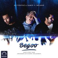 Ali Pishtaz & Samir - 'Begoo (Ft Melanie)'