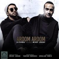 Alishmas - 'Aroom Aroom (Ft Mehdi Jahani)'