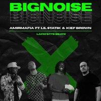 AmirMafia - 'Big Noise (Ft Lil Statik & Kief Brown)'