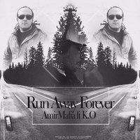 AmirMafia - 'Run Away Forever (ft K.O)'