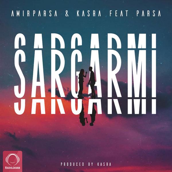 Amirparsa & Kasra - 'Sargarmi (Ft Parsa)'