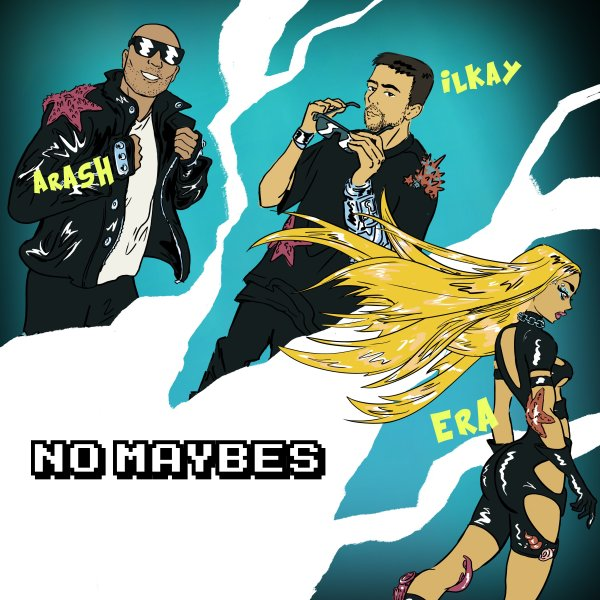 Arash, Ilkay Sencan, & Era Istrefi - No Maybes