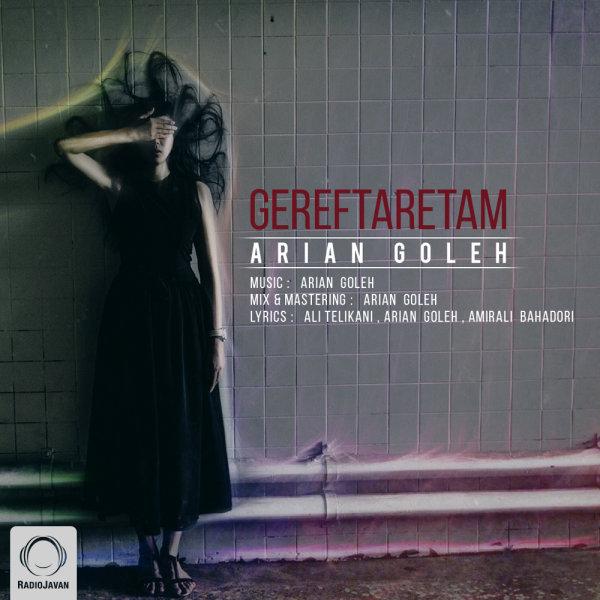 Arian Goleh - 'Gereftaretam'