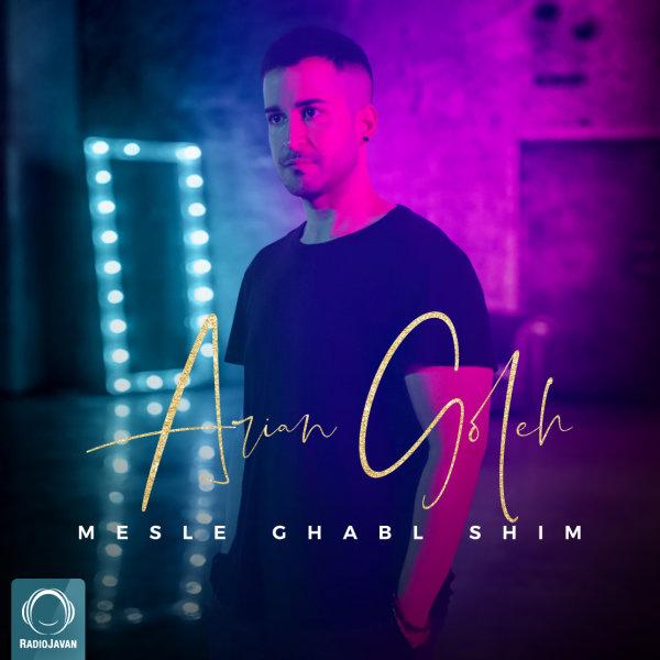 Arian Goleh - Mesle Ghabl Shim