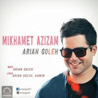 Arian Goleh - 'Mikhamet Azizam'