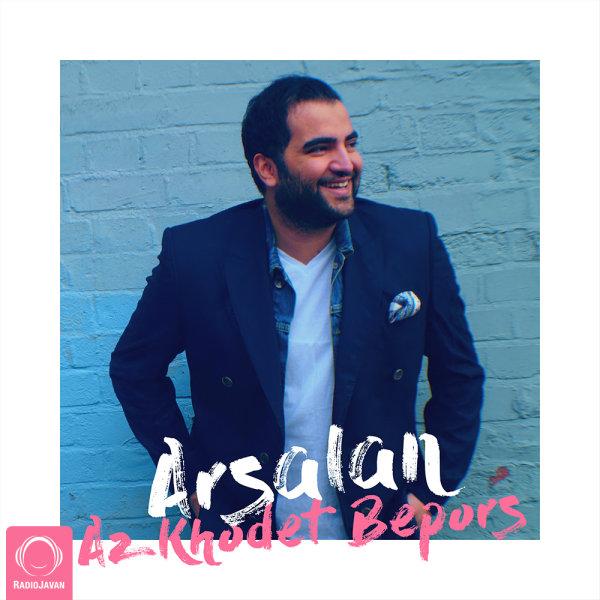 Arsalan - 'Az Khodet Bepors'