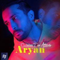 Aryan - 'Dokhtare Por Attitude'