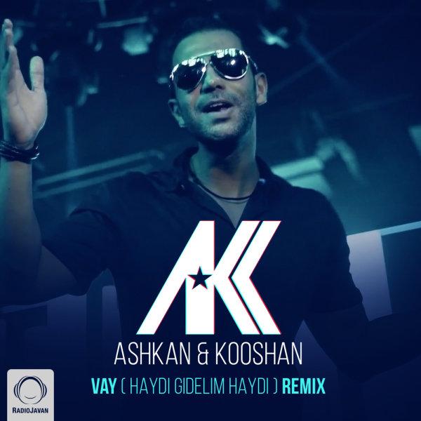 Ashkan & Kooshan - Vay (Haydi Gidelim Haydi) (Soroush Yarahmadi Remix)