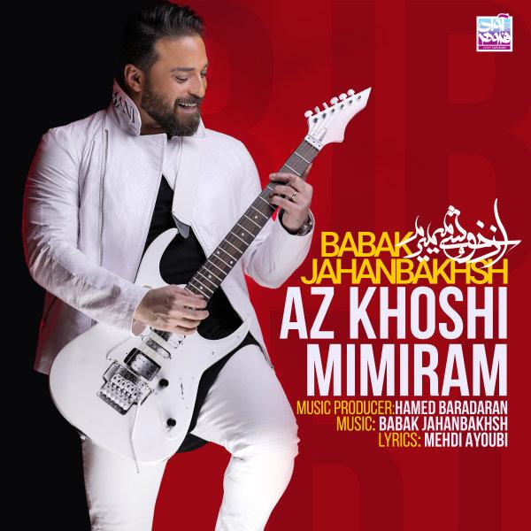 Babak Jahanbakhsh - 'Az Khoshi Mimiram'