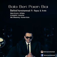 Barbod Yarmohammadi - 'Bala Beri Paein Biay (Ft Raysa & A-min)'