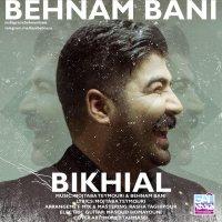 Behnam Bani - 'Bikhial'