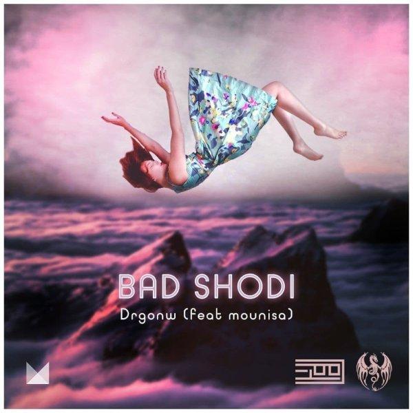 Drgonw - 'Bad Shodi (Ft Mounisa)'