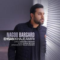 Ehsan Khajehamiri - 'Nagoo Bargard'