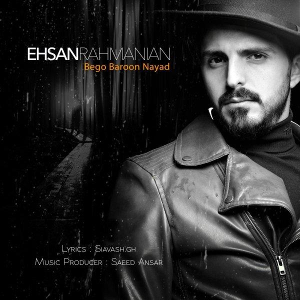 Ehsan Rahmanian - 'Bego Baroon Nayad'