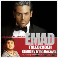 Emad Talebzadeh - 'Asheghet Shodam (Erfan Hoseyni Remix)'
