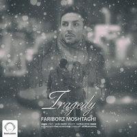 Fariborz Moshtaghi - 'Tragedy'