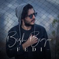 Fedi - 'Besh Begoo'