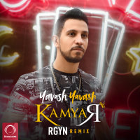 Kamyar - 'Yavash Yavash (Rgyn Remix)'