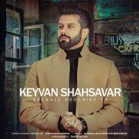Keyvan Shahsavar - 'Baghale Koochike To'