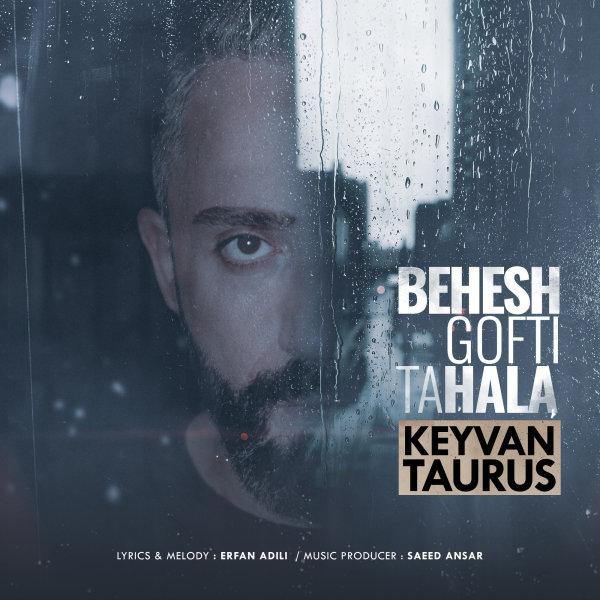 Keyvan Taurus - Behesh Gofti Tahala