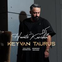 Keyvan Taurus - 'Havato Kardam'