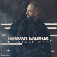 Keyvan Taurus - 'Ki Mesle Man (Ehsan Foroutan Remix)'