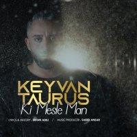 Keyvan Taurus - 'Ki Mesle Man'