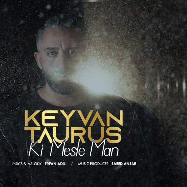 Keyvan Taurus - Ki Mesle Man