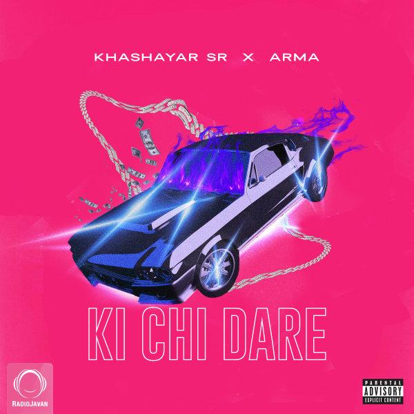 Khashayar SR - Ki Chi Dare (Ft Arma)