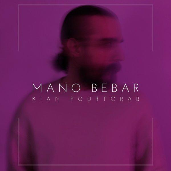Kian Pourtorab - Mano Bebar