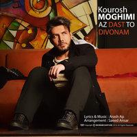 Kourosh Moghimi - 'Az Dast To Divonam'