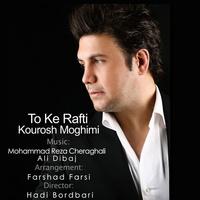 Kourosh Moghimi - 'To Ke Rafti'
