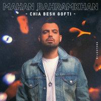 Mahan Bahramkhan - 'Chia Besh Gofti'