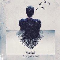 Maslak - 'Az Ye Jaei Be Bad'