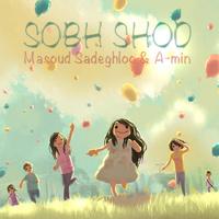 Masoud Sadeghloo & A-min - 'Sobh Shod'