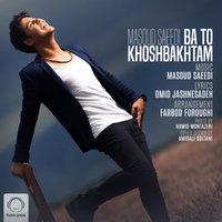 Masoud Saeedi - 'Ba To Khoshbakhtam'
