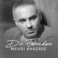 Mehdi Khazaee - 'Dir Fahmidam'