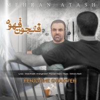 Mehran Atash - 'Fenjoone Ghahveh'