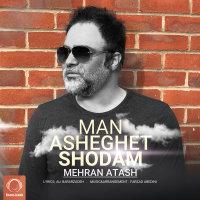 Mehran Atash - 'Man Asheghet Shodam'