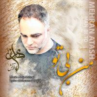 Mehran Atash - 'Man Bi To'