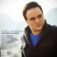 Mehran Atash - 'Too Ayneh'