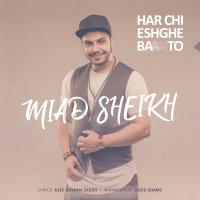 Miad Sheikh - 'Harchi Eshghe Ba To'