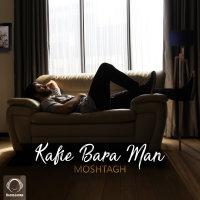 Moshtagh - 'Kafie Bara Man'