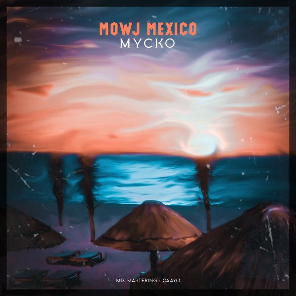 Mycko - Mowj Mexico Song